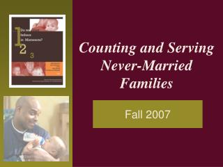 Counting and Serving  Never-Married Families