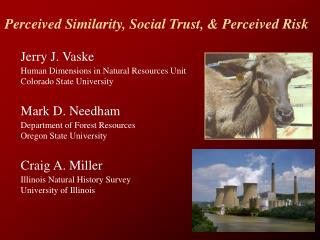 Perceived Similarity ,  Social Trust , &  Perceived  Risk Jerry J.  Vaske