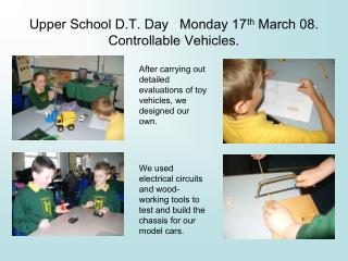 Upper School D.T. Day   Monday 17 th  March 08.  Controllable Vehicles.
