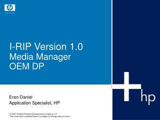 I-RIP Version 1.0  Media Manager  OEM DP