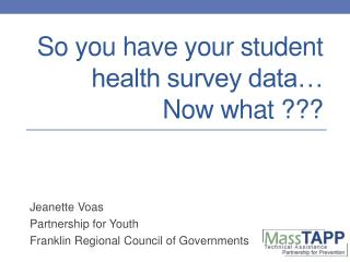 So you have your student health survey data… Now what ???