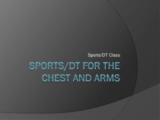 Sports/DT For the chest and arms