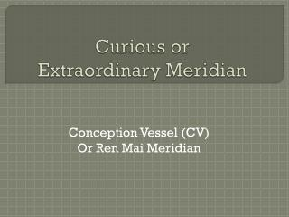 Curious or                        Extraordinary Meridian
