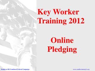 Key Worker Training 2012 Online Pledging