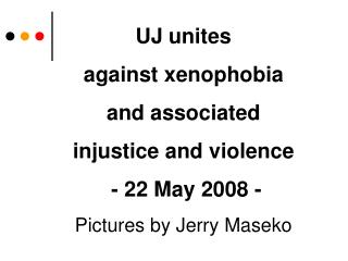 UJ unites  against xenophobia  and associated  injustice and violence  - 22 May 2008 -