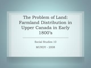 The Problem of Land: Farmland Distribution in Upper Canada in Early 1800's