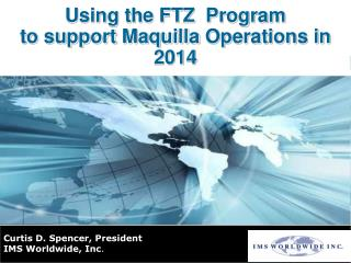 Using the FTZ  Program  to support  Maquilla  Operations in  2014