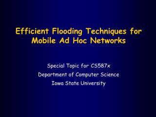 Efficient Flooding Techniques for Mobile Ad Hoc Networks