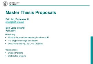 Master Thesis Proposals Eric Jul, Professor II   ericbj@ifi.uio.no Bell Labs Ireland Fall 2014