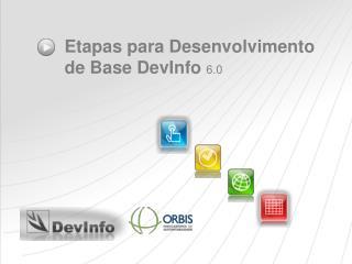 Etapas para Desenvolvimento de Base DevInfo  6.0