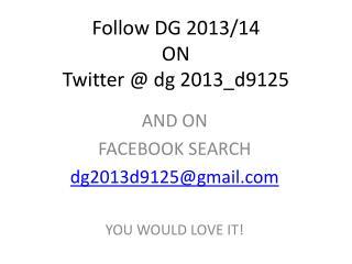Follow DG 2013/14 ON Twitter @ dg 2013_d9125