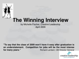 The  Winning Interview by Michelle  Fischer ,  Creative  Leadership April 2009
