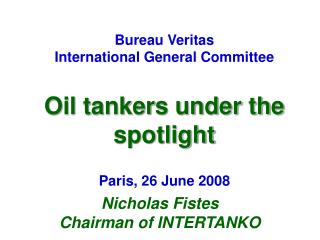 Bureau Veritas International General Committee Oil tankers under the spotlight Paris, 26 June 2008