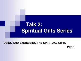 Talk 2:  Spiritual Gifts Series