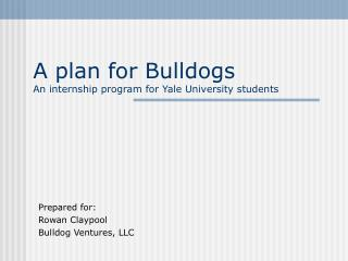 A plan for Bulldogs An internship program for Yale University students