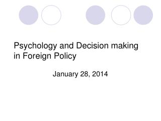 Psychology and Decision making in Foreign Policy