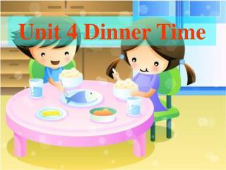 Unit 4 Dinner Time