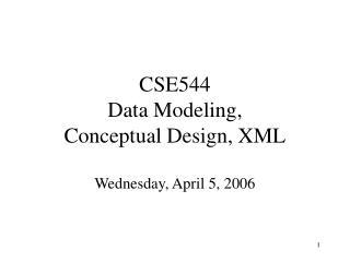 CSE544 Data Modeling, Conceptual Design, XML