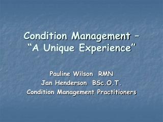 Condition Management    A Unique Experience