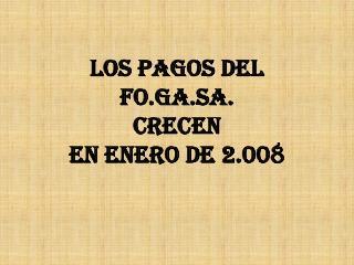 LOS PAGOS DEL FO.GA.SA. CRECEN EN ENERO DE 2.008