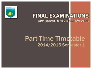 Final Examinations Admissions & Registration Dept .