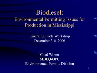 Biodiesel:  Environmental Permitting Issues for  Production in Mississippi  Emerging Fuels Workshop December 5-6, 2006