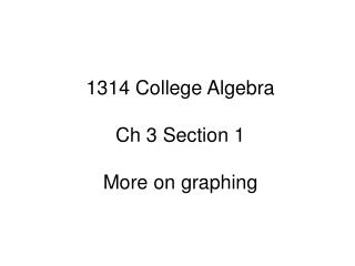 1314 College Algebra Ch 3 Section 1 More on graphing