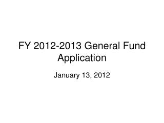 FY 2012-2013 General Fund Application