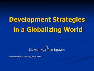 Development Strategies  in a  Globalizing  World