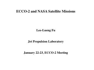 ECCO-2 and NASA Satellite Missions Lee-Lueng Fu Jet Propulsion Laboratory