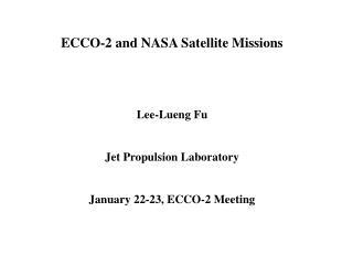 ECCO-2 and NASA Satellite Missions Lee-Lueng Fu Jet Propulsion Laboratory