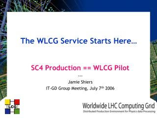 The WLCG Service Starts Here…