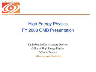 High Energy Physics FY 2008 OMB Presentation