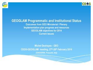 Michel  Deshayes  - GEO CEOS-GEOGLAM  meeting, 27 th -28 th  February 2014