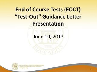 End of Course Tests (EOCT) �Test-Out� Guidance Letter Presentation
