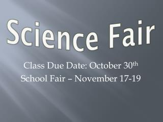 Class Due Date: October 30 th School Fair – November 17-19