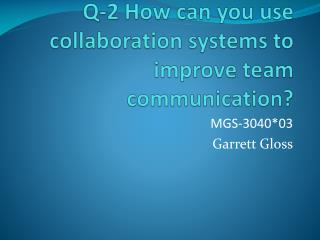 Q-2 How can you use collaboration systems to improve team communication?