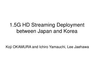 1.5G HD Streaming Deployment  between Japan and Korea