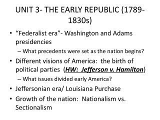 UNIT 3- THE EARLY REPUBLIC (1789- 1830s)