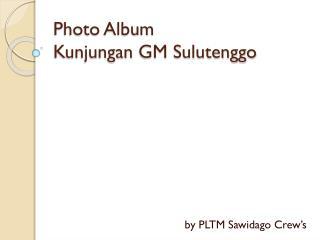 Photo Album Kunjungan  GM  Sulutenggo