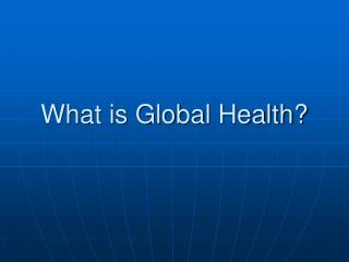 What is Global Health?