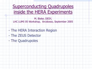 - The HERA Interaction Region - The ZEUS Detector - The Quadrupoles
