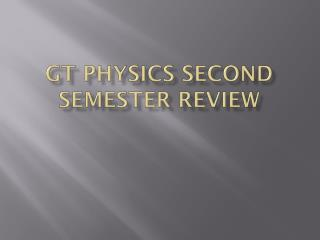 GT Physics Second Semester Review