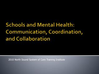 Schools and Mental Health: Communication, Coordination, and Collaboration