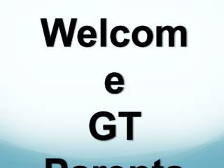 Welcome  GT Parents