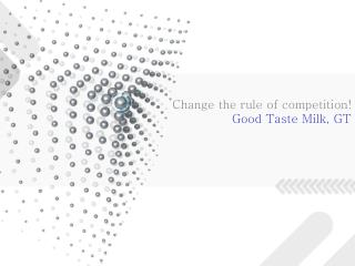 Change the rule of competition! Good Taste Milk, GT