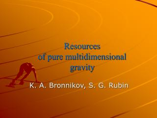Resources  of pure multidimensional gravity