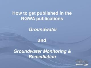 How to get published in the NGWA publications  Groundwater   and