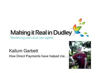Kallum Garbett How Direct Payments have helped me…