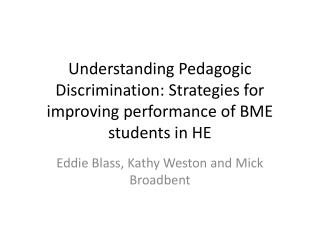 Understanding Pedagogic Discrimination: Strategies for improving performance of BME students in HE
